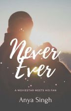 Never Ever ( COMPLETED)  by MHScott