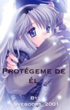 Protégeme de él (PAUSADA TEMPORALMENTE) by lovebooks_2001