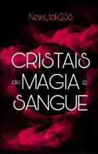 Cristais de Magia e Sangue by isaac3612