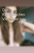 Die Fantastischen Vier.. oder so by LieselDutch