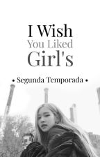 i wish you liked girls 2  |chaelisa by karmwabutterfly