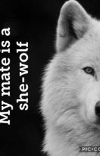 My mate is a she-wolf  by CharleyWrites_xx