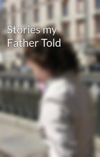 Stories my Father Told by MargaretPiton