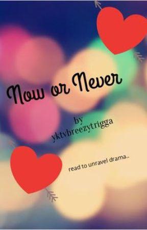 Now Or Never by yktvbreezytrigga