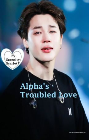 Alpha's Troubled Love (BTS Jimin FF) by SerenityScarlet7