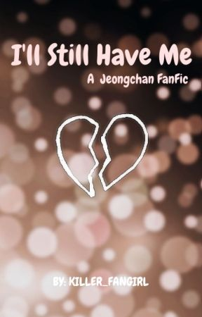 I'll Still Have Me :|: A Jeongchan Fanfic by KILLER_FANGIRL