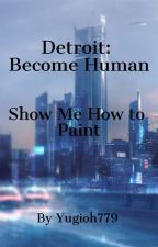 Detroit: Become Human - Show Me How To Paint by Yugioh779