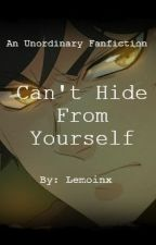 Can't Hide From Yourself- an UnOrdinary Fanfiction by Lemoinx