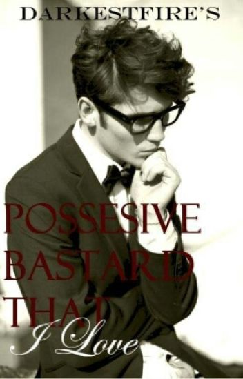 Possessive bastard that I love (On-going)