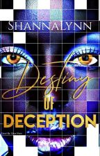 Destiny Of Deception (BWWM)(NOW EDITING) by shannap22