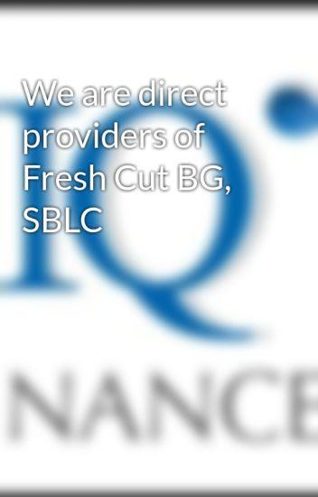 We are direct providers of Fresh Cut BG, SBLC - Walsh Robert