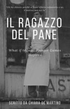 IL RAGAZZO DEL PANE. -(HUNGER GAMES FANFICTION) what if...? by chiarademartino24