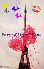 Paris,City of Love [Short-Story] by HeyImUnBroken