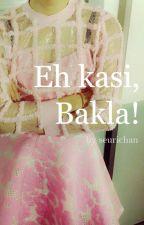 Eh kasi, BAKLA! by rhgdvx
