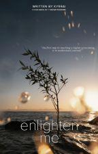 Enlighten Me by kyrrai