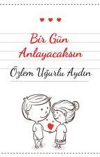 Bir Gün Anlayacaksın by UgurluAY