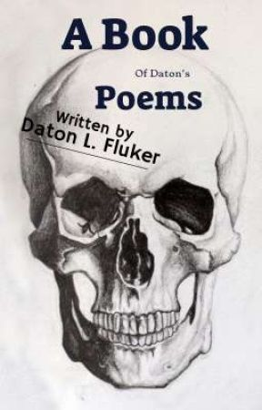 A Book of Poem's by Daton L. Fluker by DatonFluker