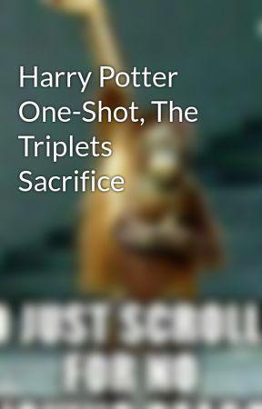 Harry Potter One-Shot, The Triplets Sacrifice by Killuatheassassin452