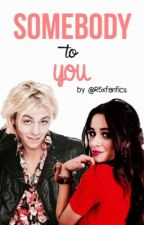 Somebody to you by R5xFanfics