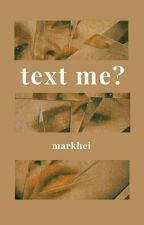 text me? • markhei by rainyythoughts