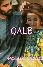 QALB... ❤(COMPLETED) by MaheenShahzad1
