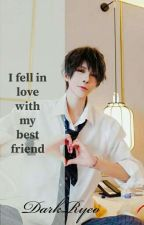 I fell in love with my best friend   (COMPLETE) by DarkRyeo
