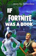 If Fortnite Was A Book by demonless