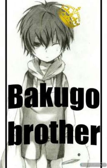 Bakugo Brother [ bnha x male child reader] - psyco_cat29