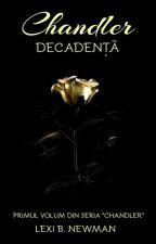 Chandler: Decadenţă (#1 seria Chandler) by lexinewman20