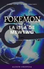 Pokemon III: La Isla de Mewtwo by AlisonOropeza20