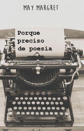Porque preciso de poesia by MayMargretbr