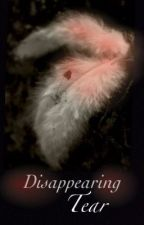 Disappearing Tear [Completed] by LostInmyLove