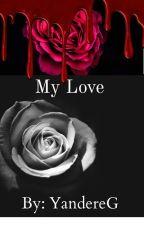 My love by YandereG
