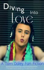 Diving Into Love.... Tom Daley Fiction by LivingForTheMusic