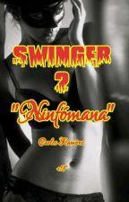 "SWINGER 2: ""Ninfómana"" by elpoetadeldesamor"