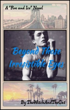 """Beyond Those Irresistible Eyes (Fourth Book of """"Fire and Ice"""" series) by TheWitchAndTheCat"""