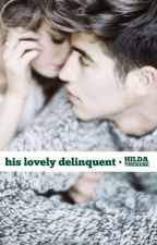 His Lovely Delinquent *EDITING* by falleninfinitybooks