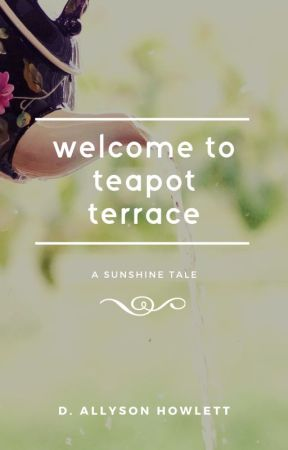 Welcome to Teapot Terrace by dallyson_writes