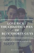 LOVE SICK : The Chaotic Lives of Blue Shorts Guys by bilou400