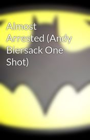 Almost Arrested (Andy Biersack One Shot) by Mydearestdarling