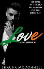 LOVE || 4Clover Romance Book 2|| by ShaunaMc2019