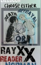|| Choose Either Death or Betrayal || Ray x Reader x Norman || by lizzbeek