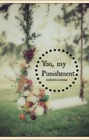 You, my Punishment (Under Editing Again) by sssilentscreamsss