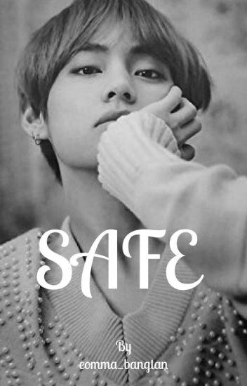 Safe (K T H fanfic) - eomma_bangtan - Wattpad