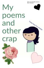 My poems and other crap by RainingRice