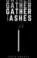 Gather The Ashes || Stilinski || Book Three  by soulfulstiles