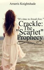 "Crackle: The ""Scarlet"" Prophecy (On Hold Until Further Notice) by apagado"