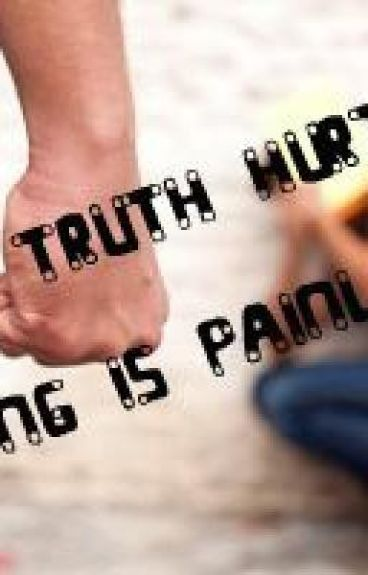 The Truth Hurts. Lying is Painless.