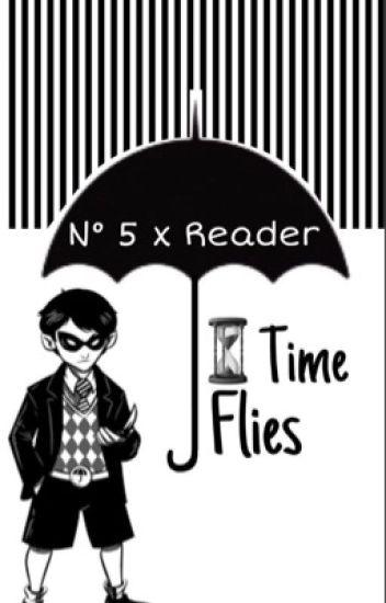 •Time flies•     The Umbrella academy number 5 x reader