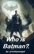 Who is Batman?  (Super Hero Shorts #1) by presleysangel